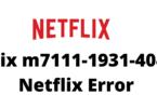 Fix m7111-1931-404 Netflix Error