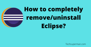 How to completely remove_uninstall Eclipse_