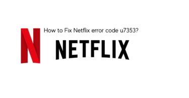 How to Fix Netflix error code u7353_