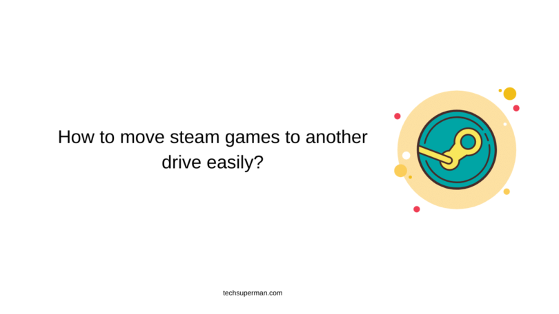 How to move steam games to another drive easily?