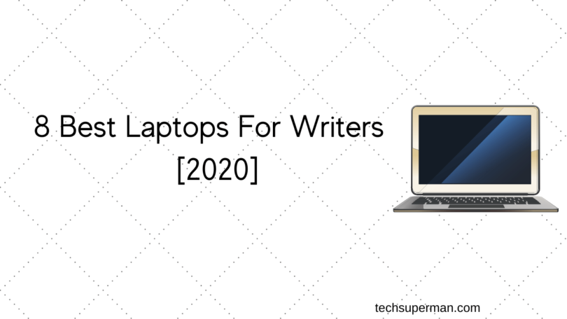 8 Best Laptops For Writers
