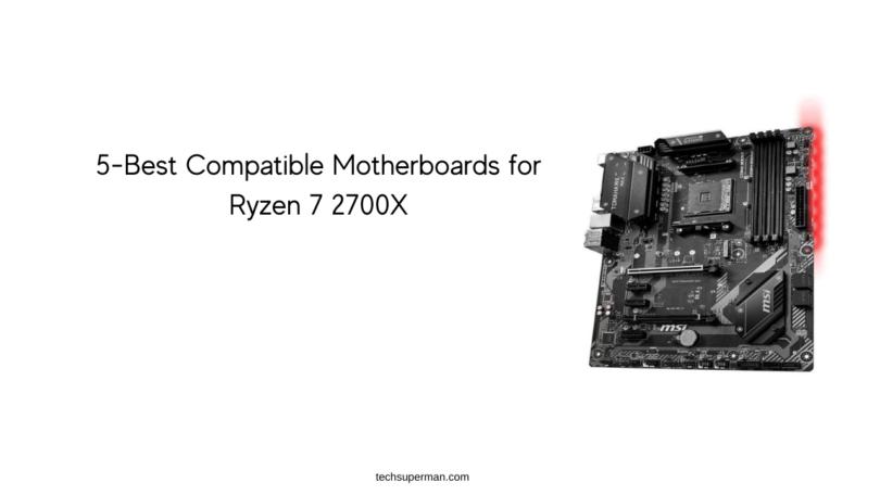 5-Best Compatible Motherboards for Ryzen 7 2700X