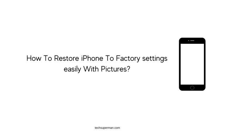 How To Restore iPhone To Factory settings easily With Pictures?